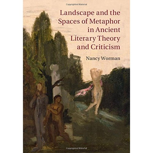 Landscape and the Spaces of Metaphor in Ancient Literary Theory and Criticism