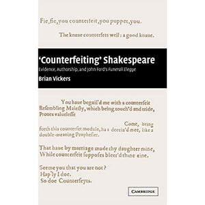 'Counterfeiting' Shakespeare: Evidence, Authorship, and John Ford's Funerall Elegye