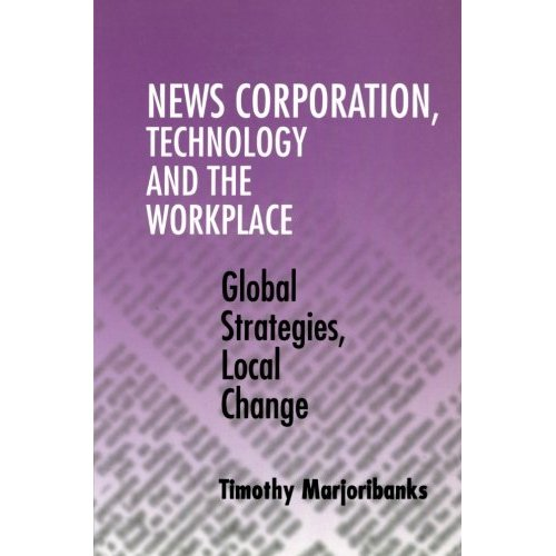 News Corporation, Technology and the Workplace: Global Strategies, Local Change