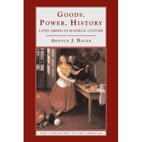 Goods, Power, History: Latin America's Material Culture (New Approaches to the Americas)
