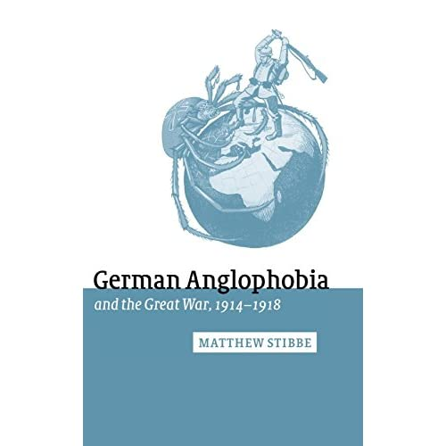 German Anglophobia and the Great War, 1914ÔÇô1918 (Studies in the Social and Cultural History of Modern Warfare)