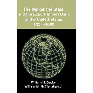 The Market, the State, and the Export-Import Bank of the United States, 1934–2000