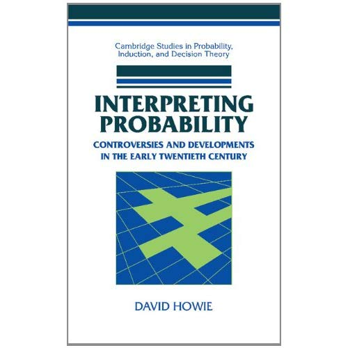 Interpreting Probability: Controversies and Developments in the Early Twentieth Century (Cambridge Studies in Probability, Induction and Decision Theory)