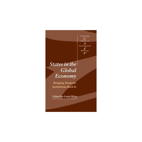 States in the Global Economy: Bringing Domestic Institutions Back In (Cambridge Studies in International Relations)