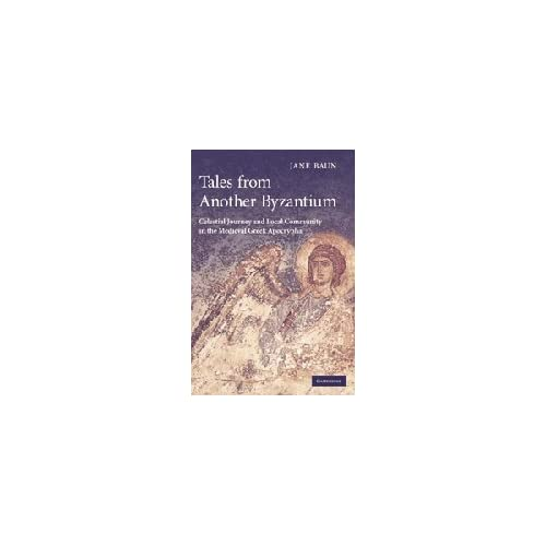 Tales from Another Byzantium: Celestial Journey and Local Community in the Medieval Greek Apocrypha
