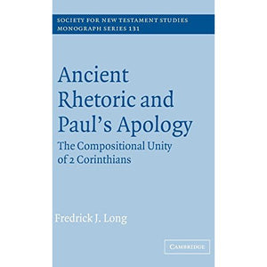 Ancient Rhetoric and Paul's Apology: The Compositional Unity of 2 Corinthians (Society for New Testament Studies Monograph Series)