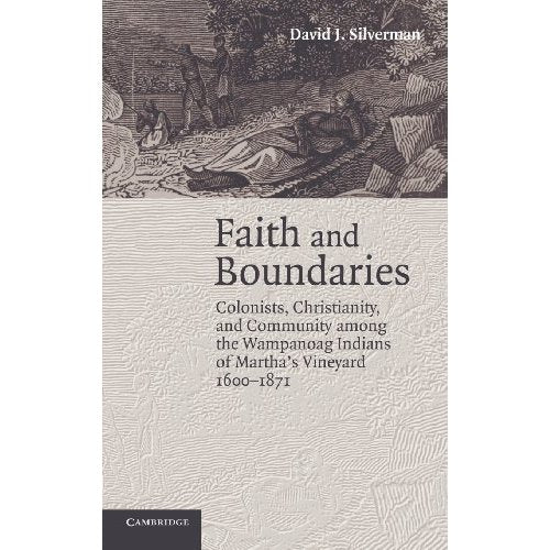 Faith and Boundaries: Colonists, Christianity, and Community among the Wampanoag Indians of Martha's Vineyard, 1600–1871 (Studies in North American Indian History)