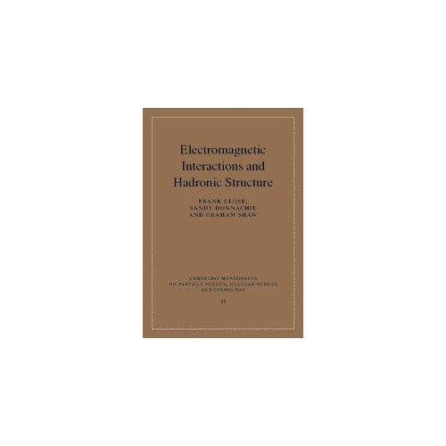 Electromagnetic Interactions and Hadronic Structure (Cambridge Monographs on Particle Physics, Nuclear Physics and Cosmology)