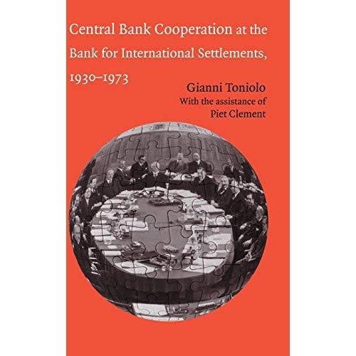 Central Bank Cooperation at the Bank for International Settlements, 1930–1973 (Studies in Macroeconomic History)