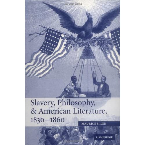 Slavery, Philosophy, and American Literature, 1830–1860 (Cambridge Studies in American Literature and Culture, Series Number 148)