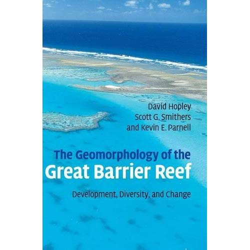 The Geomorphology of the Great Barrier Reef: Development, Diversity and Change