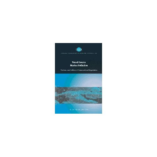 Vessel-Source Marine Pollution: The Law and Politics of International Regulation (Cambridge Studies in International and Comparative Law)