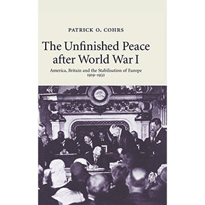 The Unfinished Peace after World War I: America, Britain and the Stabilisation of Europe, 1919-1932