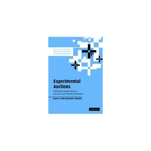 Experimental Auctions: Methods and Applications in Economic and Marketing Research (Quantitative Methods for Applied Economics and Business Research)