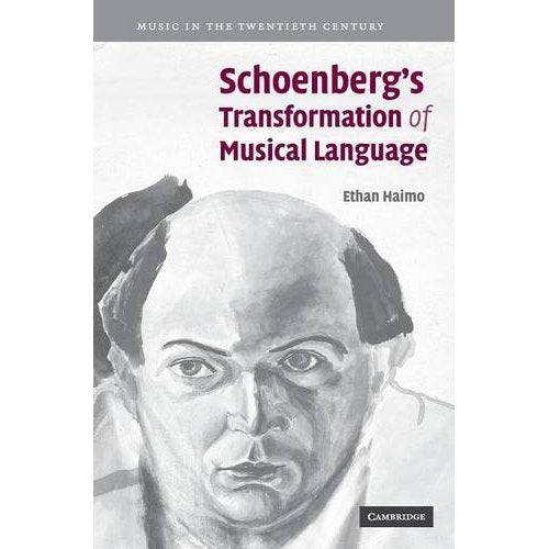 Schoenberg's Transformation of Musical Language (Music in the Twentieth Century)