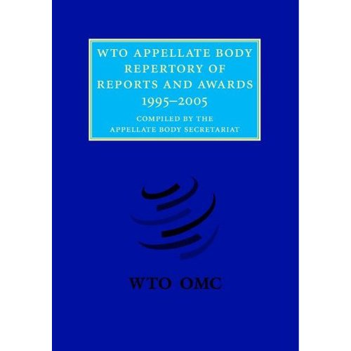 WTO Appellate Body Repertory of Reports and Awards: 1995-2005 (WTO Appellate Body Repertory of Report and Awards)