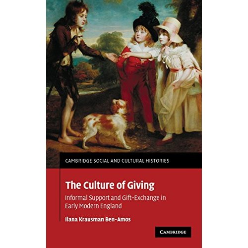 The Culture of Giving: Informal Support and Gift-Exchange in Early Modern England (Cambridge Social and Cultural Histories)