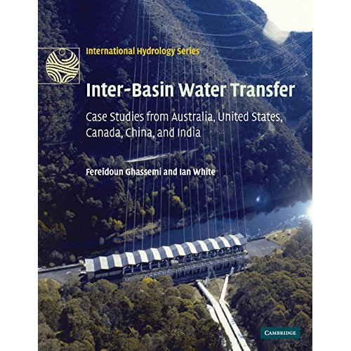 Inter-basin Water Transfer: Case Studies from Australia, United States, Canada, China and India (International Hydrology) (International Hydrology Series)