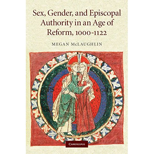 Sex, Gender, and Episcopal Authority in an Age of Reform, 1000-1122