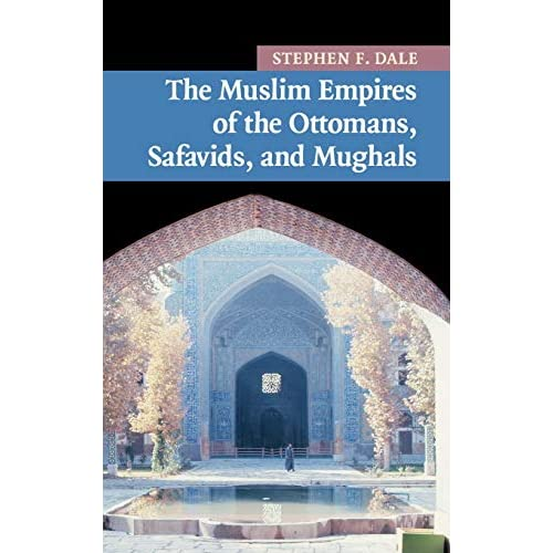 The Muslim Empires of the Ottomans, Safavids, and Mughals (New Approaches to Asian History, Series Number 5)