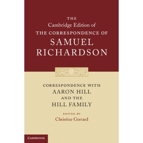 Correspondence with Aaron Hill and the Hill Family (The Cambridge Edition of the Correspondence of Samuel Richardson)