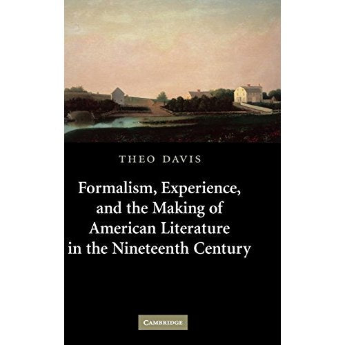 Formalism, Experience, and the Making of American Literature in the Nineteenth Century