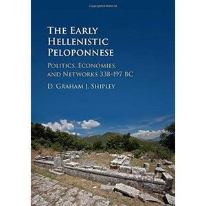 The Early Hellenistic Peloponnese: Politics, Economies, and Networks 338–197 BC