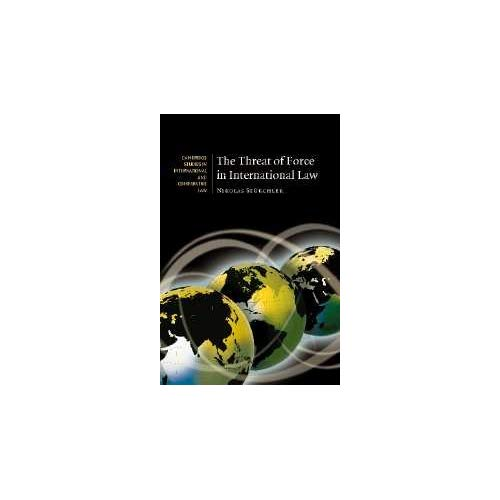 The Threat of Force in International Law (Cambridge Studies in International and Comparative Law)