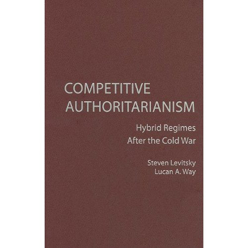 Competitive Authoritarianism: Hybrid Regimes After the Cold War (Problems of International Politics)