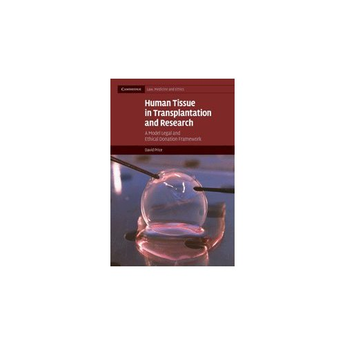 Human Tissue in Transplantation and Research: A Model Legal and Ethical Donation Framework (Cambridge Law, Medicine and Ethics)