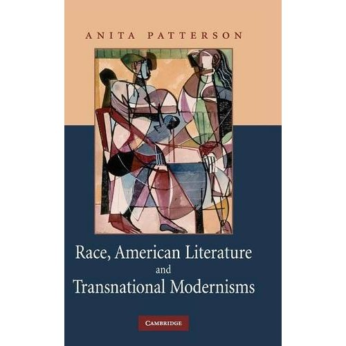 Race, American Literature and Transnational Modernisms (Cambridge Studies in American Literature and Culture)