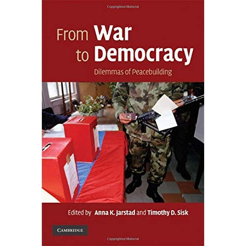 From War to Democracy: Dilemmas of Peacebuilding