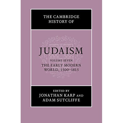 The Cambridge History of Judaism: Volume 7, The Early Modern World, 1500–1815