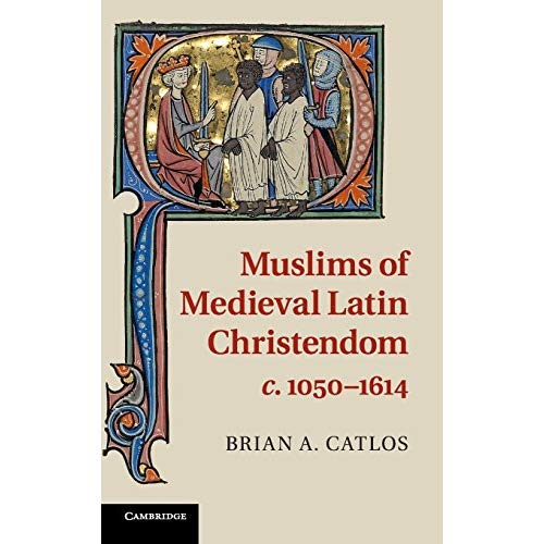 Muslims of Medieval Latin Christendom, c. 1050-1614