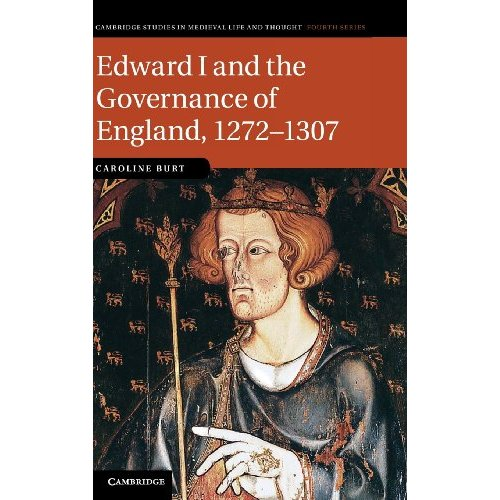 Edward I and the Governance of England, 1272-1307 (Cambridge Studies in Medieval Life and Thought: Fourth Series)