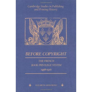 Before Copyright: The French Book-Privilege System 1498–1526 (Cambridge Studies in Publishing and Printing History)
