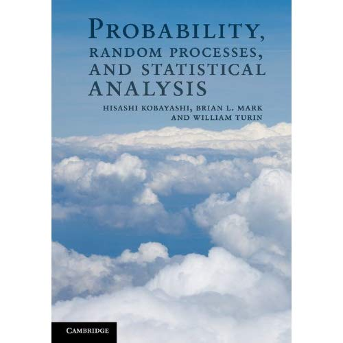 Probability, Random Processes, and Statistical Analysis: Applications to Communications, Signal Processing, Queueing Theory and Mathematical Finance