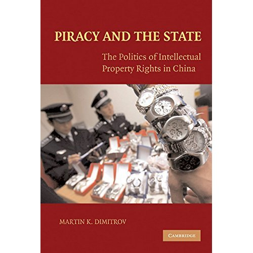 Piracy and the State: The Politics of Intellectual Property Rights in China