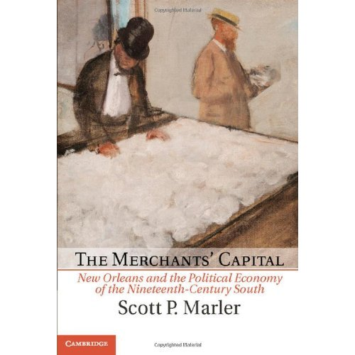 The Merchants' Capital: New Orleans and the Political Economy of the Nineteenth-Century South (Cambridge Studies on the American South)