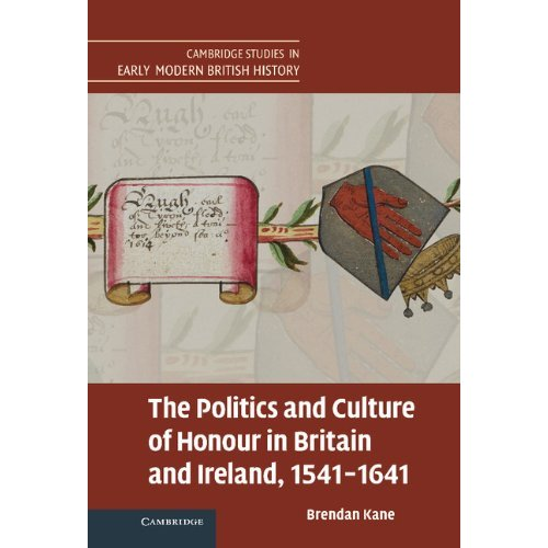 The Politics and Culture of Honour in Britain and Ireland, 1541-1641 (Cambridge Studies in Early Modern British History)