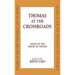 Thomas at the Crossroads: Essays on the Gospel of Thomas (Studies in the New Testament & Its World)