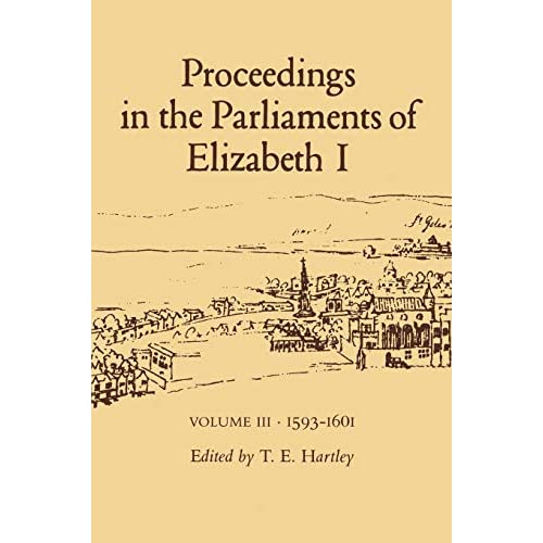 Proceedings in the Parliaments of Elizabeth I: Volume III. 1593-1601: 1585-89 Vol 2