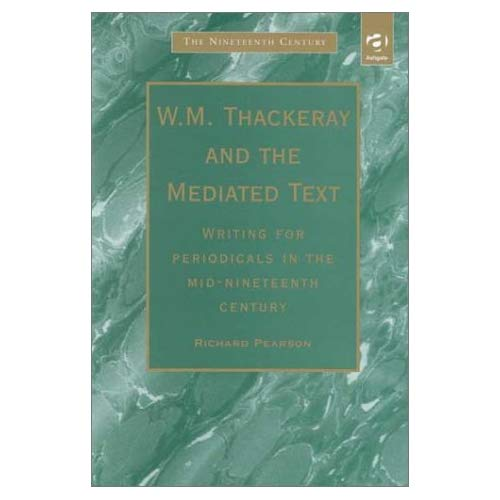 W.M.Thackery and the Mediated Text: Writing for Periodicals in the Mid-Nineteenth Century (Nineteenth Century Series)