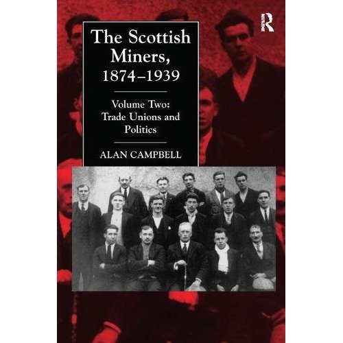 The Scottish Miners, 1874-1939: Trade Unions and Politics v. 2