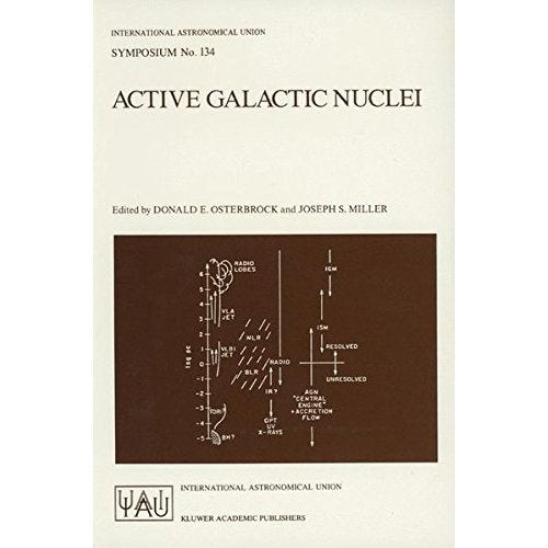 Active Galactic Nuclei: Proceedings of the 134th Symposium of the International Astronomical Union, Held in Santa Cruz, California, August 15-19, ... (International Astronomical Union Symposia)
