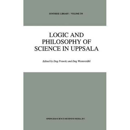 Logic and Philosophy of Science in Uppsala: Papers from the 9th International Congress of Logic, Methodology and Philosophy of Science (Synthese Library)