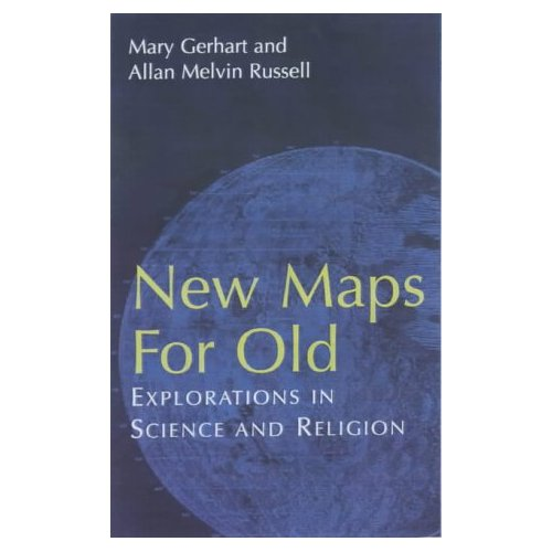 New Maps for Old: Explorations in Science and Religion