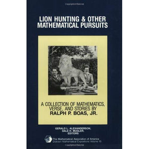 Lion Hunting and Other Mathematical Pursuits: A Collection of Mathematics, Verse, and Stories by the Late Ralph P. Boas, Jr (Dolciani Mathematical Expositions)