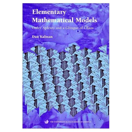 Elementary Mathematical Models: Order Aplenty and a Glimpse of Chaos (Mathematical Association of America Textbooks)