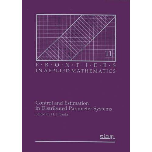 Control and Estimation in Distributed Parameter Systems (Frontiers in Applied Mathematics)